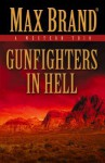 Gunfighters in Hell - Max Brand