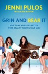 Grin and Bear It: How to Be Happy No Matter What Reality Throws Your Way - Jenni Pulos, Laura Morton
