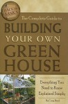 The Complete Guide to Building Your Own Greenhouse: Everything You Need to Know Explained Simply (Back-To-Basics) - Craig Baird