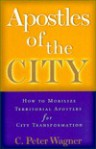 Apostles of the City: How to Mobilize Territorial Apostles for City Transformation - C. Peter Wagner