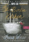 My Berlin Kitchen: A Love Story (with Recipes) - Luisa Weiss, Angela Dawe