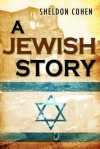 A Jewish Story - Sheldon Cohen, Nicholas Ostler