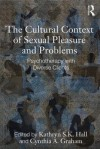 The Cultural Context of Sexual Pleasure and Problems: Psychotherapy with Diverse Clients - Kathryn S.K. Hall, Cynthia A. Graham