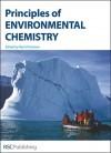 Principles of Environmental Chemistry - Royal Society of Chemistry, Royal Society of Chemistry, P Monks, J G Farmer, M C Graham, Stephen J. De Mora