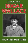 The Four Just Men Series by Edgar Wallace (Unexpurgated Edition) (Halcyon Classics) - Edgar Wallace