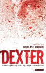 Dexter : Investigating Cutting Edge Television - Douglas Howard