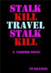 Stalk Kill Travel Stalk Kill - T.P. Keating
