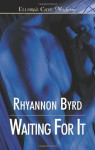 Waiting For It - Rhyannon Byrd