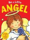 Be a Little Angel. Sue Barraclough - Barraclough, Sue Barraclough