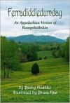 Ferradiddledumday: An Appalachian Version of Rumpelstiltskin - Becky Mushko, Bruce Rae