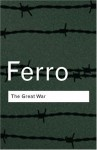 The Great War: 1914 1918 - Marc Ferro, John H. Morrow