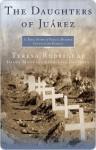 The Daughters of Juarez: A True Story of Serial Murder South of the Border - Teresa Rodriguez, Lisa Pulitzer, Diana Montané, Diana Montan