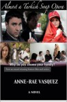 Almost a Turkish Soap Opera - Anne-Rae Vasquez