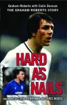 Hard As Nails: The Graham Roberts Story - Graham Roberts, Colin Duncan