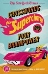 The New York Times Crosswords to Supercharge Your Brainpower: 75 Easy to Hard Puzzles - The New York Times, Will Shortz