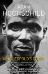 Kings Leopold's Ghost: A Story of Greed, Terror and Heroism - Adam Hochschild