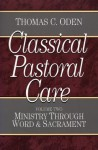 Classical Pastoral Care: Ministry Through Word and Sacrament (Ministry Through Word & Sacrament) - Thomas C. Oden