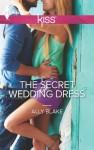 The Secret Wedding Dress (Harlequin Kiss) - Ally Blake