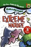 Extreme Nature (An All Aboard Reading Collection, Station Stop 3) - Gail Herman, Jennifer Dussling, Nicolas Nirgiotis, Stephen Marchesi, Denise Ortakales, Lori Osiecki, Michael Radencich, Larry Schwinger, Patricia Brennan Demuth, Nicholas Nirgiotis