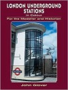 London Underground Stations in Colour for the Modeller and Historian - John Glover