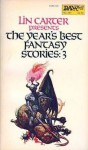 The Year's Best Fantasy Stories 3 - L. Sprague de Camp, Lin Carter, George R.R. Martin, C.J. Cherryh, Clark Ashton Smith, Karl Edward Wagner, Gary Myers, Charles R. Saunders, Gardner F. Fox, Pat McIntosh, Arthur W. Saha, Raul Garcia Capella