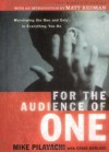 For the Audience of One: Worshiping the One and Only in Everything You Do - Mike Pilavachi, Craig Borlase