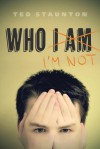 Who I'm Not - Ted Staunton