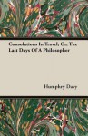 Consolations in Travel, Or, the Last Days of a Philosopher - Humphry Davy