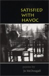 Satisfied With Havoc: Poems - Jo McDougall