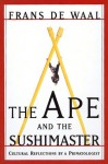 The Ape And The Sushi Master Reflections Of A Primatologist - Frans de Waal