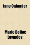 Jane Oglander - Marie Belloc Lowndes