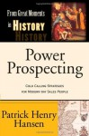 Power Prospecting: Cold Calling Strategies For Modern Day Sales People - Build a B2B Pipeline. Teleprospecting, Lead Generation, Referrals, Executive Networking. Improve Selling Skills. - Patrick Henry Hansen