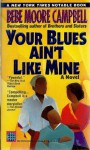 Your Blues Ain't Like Mine: A Novel by Campbell, Bebe Moore unknown Edition [MassMarket(1995)] - Campbell