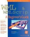 WML & WMLScript: A Beginner's Guide - Kris Jamsa