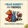 Blue Rabbit and Friends - Christopher Wormell