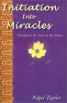 Initiation Into Miracles: -Footsteps in the Ashes of the Divine- - Nigel R. Taylor