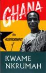 Ghana: Autobiography of Kwame Nkrumah - Kwame Nkrumah