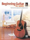 Beginning Guitar for Adults: The Grown-Up Approach to Playing Guitar, Book & CD - Alfred Publishing Company Inc.
