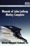 Memoir of John Lothrop Motley Complete - Oliver Wendell Holmes Sr.