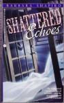 Shattered Echoes - Barbara A. Shapiro, B.A. Shapiro
