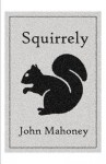 Squirrely - John Mahoney