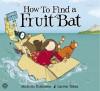 How To Find a Fruit Bat - Michelle Robinson, Lauren Tobia