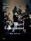 Velvet Underground: New York Art - Johan Kugelberg, Lou Reed, Václav Havel, Jon Savage, Maureen Tucker, Doug Yule