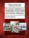 Two Sermons Preached to a Congregation of Black Slaves: At the Parish Church of S.P. in the Province of Maryland - Thomas Bacon