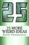 25 More Weird Ideas: Adrift in the Universe - Benny Phisheraree, David Wright