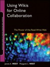 Using Wikis for Online Collaboration: The Power of the Read-Write Web (Jossey-Bass Guides to Online Teaching and Learning) - James A. West, Margaret L. West