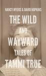 The Wild and Wayward Tales of Tammi True - Nancy Myers, David Hopkins
