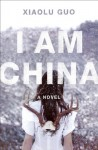 I Am China: A Novel - Xiaolu Guo
