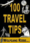 100 Travel Tips - Wolfgang Riebe