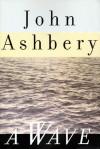 A Wave - John Ashbery